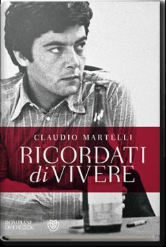 Ricordati di vivere di Claudio Martelli 2013, 593 p., rilegato EditoreBompiani  (collana Overlook)